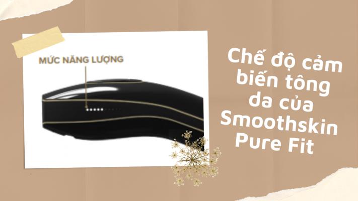 Chế độ cảm biến tông da của Smoothskin Pure Fit là gì?